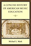 img - for A Concise History of American Music Education book / textbook / text book