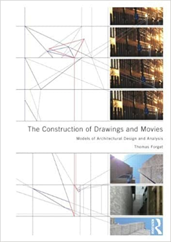Book The Construction of Drawings and Movies: Models for Architectural Design and Analysis 1st edition by Forget, Thomas (2012)