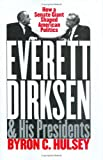 Everett Dirksen and His Presidents: How a Senate Giant Shaped American Politics