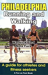 Philadelphia Running and Walking: A Guide for Athletes and Fitness Seekers