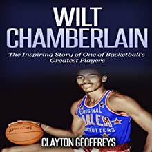 Wilt Chamberlain: The Inspiring Story of One of Basketball's Greatest Players Audiobook by Clayton Geoffreys Narrated by Joseph C. Richardson