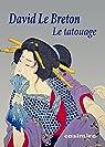 Le tatouage : ou la signature de soi par David Le Breton