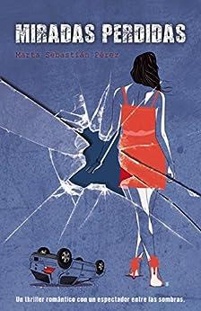 Miradas Perdidas: Un thriller romántico con un espectador entre las sombras (Spanish Edition) by [Sebastián Pérez, Marta]