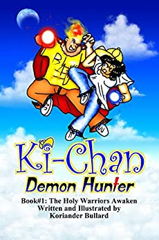Ki-Chan: Demon Hunter: Book #1: The Holy Warriors Awaken by [Bullard, Koriander]