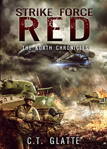 Strike Force Red: The Korth Chronicles Book 1 by [Glatte, C.T.]