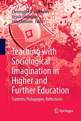 Teaching with Sociological Imagination in Higher and Further Education: Contexts, Pedagogies, Reflections