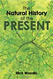 The Natural History of the Present, Nick Woodin, 1456488635