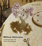 William Nicholson: A Catalogue Raisonne of the Oil Paintings