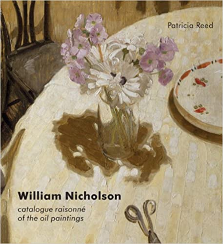 William Nicholson: A Catalogue Raisonné of the Oil Paintings