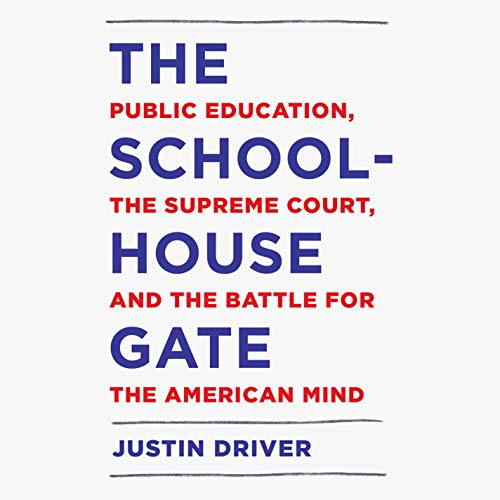 The Schoolhouse Gate: Public Education, the Supreme Court, and the Battle for the American Mind by Random House Audio