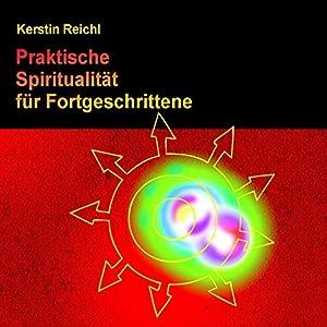 Praktische Spiritualität für Fortgeschrittene Hörbuch
