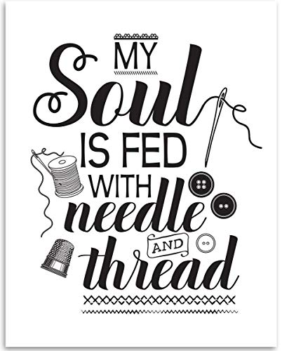 My Soul Is Fed With Needle And Thread - Sewing Wall Art - 11x14 Unframed Art Print - Great Apparel/Accessories Manufacturer Office Decor/Sewing Factory Decor, Also Makes a Great Gift Under $15 from Personalized Signs by Lone Star Art