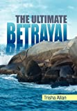 The Ultimate Betrayal, Trisha Allan, 1456800914