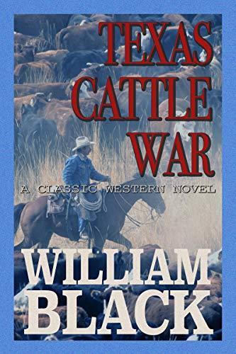 Texas Cattle War (A Classic Western Novel) by [Black, William]