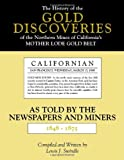 The History of the Gold Discoveries of the Northern Mines of California's Mother Lode Gold Belt as Told by the Newspapers and Miners, 1848-1875, Lewis J. Swindle, 155212472X