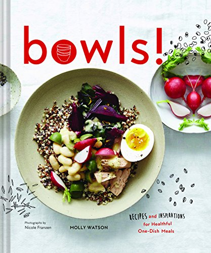 Bowls!: Recipes and Inspirations for Healthful One-Dish Meals