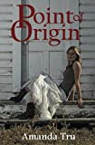 Point of Origin: Book 3, Amanda Tru, 0615674135