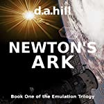 Newton's Ark: The Emulation Trilogy, Book 1 | D. A. Hill