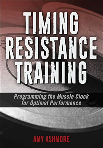 Timing Resistance Training: Programming the Muscle Clock for Optimal Performance