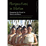 Perspectives in Motion: Engaging the Visual in Dance and Music (Dance and Performance Studies Book 15)