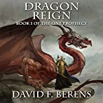 Dragon Reign: The One Prophecy, Book 1 | David F Berens