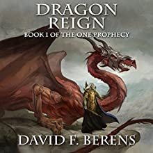 Dragon Reign: The One Prophecy, Book 1 Audiobook by David F Berens Narrated by Mr. G P Barnett