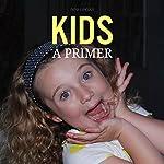 Kids, a Primer | Bob Ungar