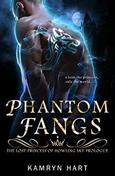 Phantom Fangs: The Lost Princess of Howling Sky Prologue (A Reverse Harem Paranormal Werewolf Romance Series) by [Hart, Kamryn]