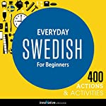 Everyday Swedish for Beginners - 400 Actions & Activities: Beginner Swedish #1 | Innovative Language Learning
