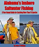 Front cover for the book Alabama's Inshore Saltwater Fishing: A Year-Round Guide to Catching More than 15 Species by John E. Phillips