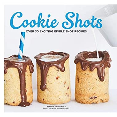 Cookie Shots: Over 30 Exciting Edible Shot Recipes