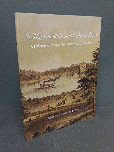 It Happened 'Round North Bend: A History of Miami Township and Its - Bend North