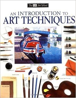 DK Art School: An Introduction to Art Techniques (DK Art School ...