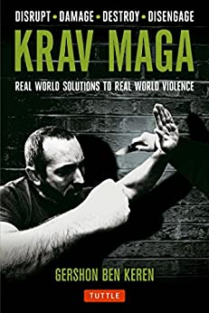 Krav Maga: Real World Solutions to Real World Violence - Disrupt . Damage . Destroy . Disengage by [Keren, Gershon]