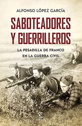 Saboteadores y guerrilleros: La pesadilla de Franco  en la guerra civil (F. COLECCION) por López García, Alfonso