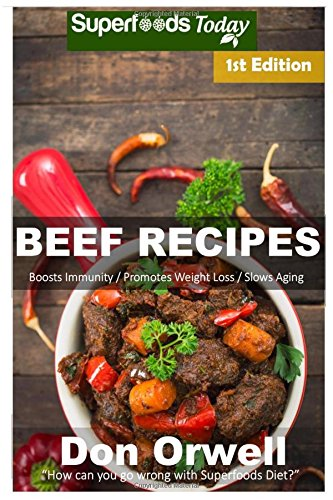 Download Beef Recipes: Over 50+ Low Carb Beef Recipes, Dump Dinners Recipes, Quick & Easy Cooking Recipes, Antioxidants & Phytochemicals, Soups Stews and Chilis, Slow Cooker Recipes (Volume 1) PDF