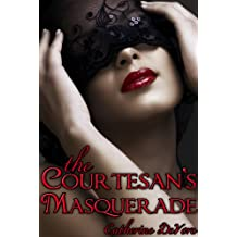 The Courtesan's Masquerade: A Tale of Erotic Intrigue