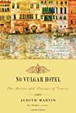 No Vulgar Hotel: The Desire and Pursuit of Venice