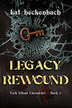 Legacy Rewound (Toch Island Chronicles Book 3) by [Heckenbach, Kat]