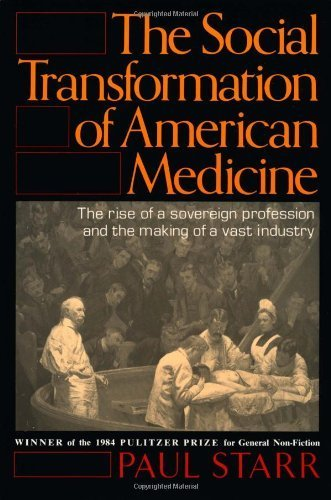 The Social Transformation of American Medicine: The rise of a sovereign profession and the making of a vast industry by Paul Starr (1984-06-05) (Paul Starr The Social Transformation Of American Medicine)