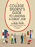 The College Student's Guide to Landing a Great Job, Bob Roth, 1434334015