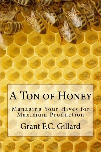 A Ton of Honey: Managing Your Hives for Maximum Production PDF ePub book