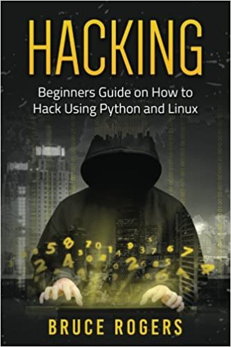 Hacking: Beginners Guide on How to Hack Using Python and Linux: Volume 2