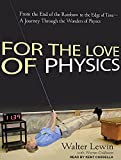For the Love of Physics: From the End of the Rainbow to the Edge of Time-A Journey Through the Wonders of Physics