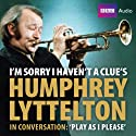 I'm Sorry I Haven't a Clue's Humphrey Lyttleton in Conversation: Play as I Please Audiobook by  BBC Audiobooks Ltd Narrated by June Knox-Mawer