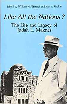 Like All the Nations?: The Life and Legacy of Judah L. Magnes