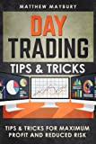 Day Trading: Tips & Tricks For Maximum Profit and Reduced Risk (Day Trading, Day Trading For Beginner's, Day Trading Strategies) (Volume 3)