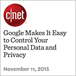 Google Makes It Easy to Control Your Personal Data and Privacy | Lance Whitney