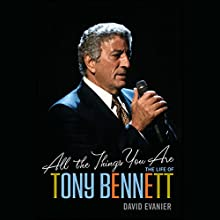 All the Things You Are: The Life of Tony Bennett Audiobook by David Evanier Narrated by Rob Dean