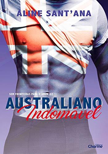 Australiano Indomável (Sem Fronteiras Para O Amor Livro 2) por [Sant'Ana, Aline]